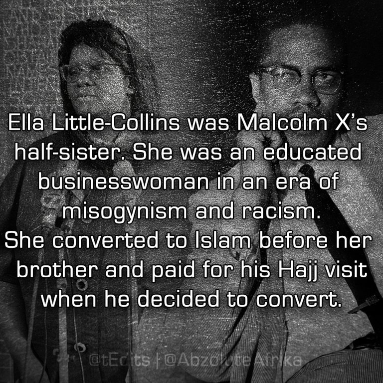 Ella Little-Collins was Malcolm X's half-sister. She was an educated businesswoman in an era of misogynism and racism. She converted to Islam before her brother and paid for his Hajj visit when he decided to convert.
