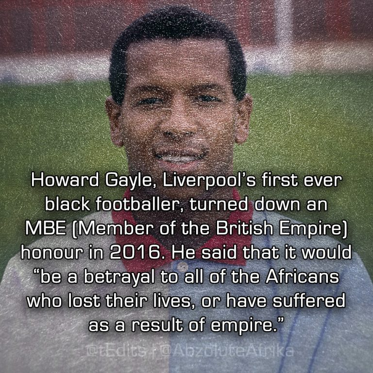 """Howard Gayle, Liverpool's first ever black footballer, turned down an MBE (Member of the British Empire) Honour in 2016. He said that it would """"be a betrayal to all of the Africans who lost their lives, or have suffered as a result of empire."""""""
